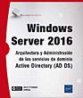 Windows Server 2016 - Arquitectura y Administración de los servicios de dominio Active Directory (AD DS)